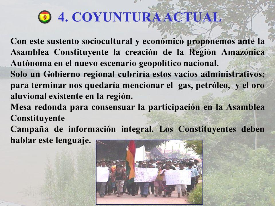 4. COYUNTURA ACTUAL Con este sustento sociocultural y económico proponemos ante la Asamblea Constituyente la creación de la Región Amazónica Autónoma