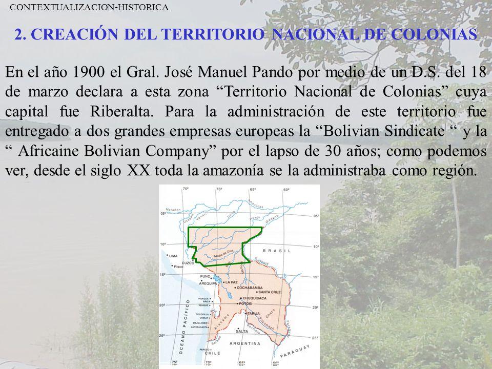 2. CREACIÓN DEL TERRITORIO NACIONAL DE COLONIAS En el año 1900 el Gral. José Manuel Pando por medio de un D.S. del 18 de marzo declara a esta zona Ter
