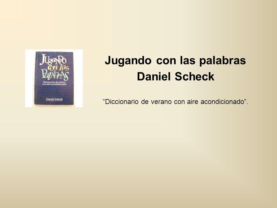 Jugando con las palabras Daniel Scheck Diccionario de verano con aire acondicionado.