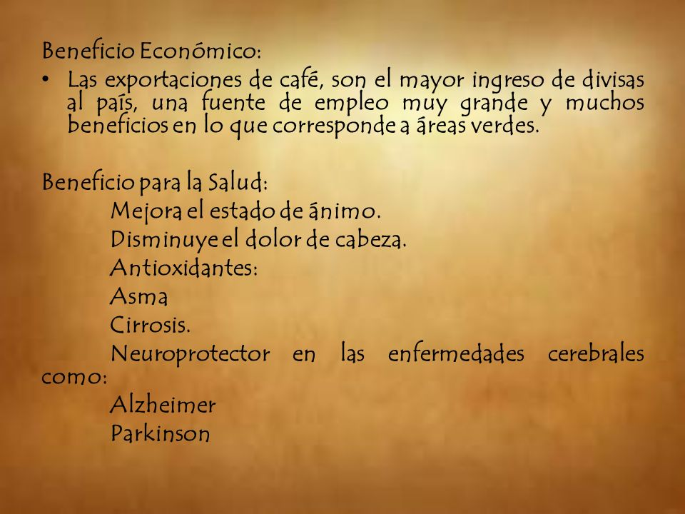 Beneficio Económico: Las exportaciones de café, son el mayor ingreso de divisas al país, una fuente de empleo muy grande y muchos beneficios en lo que