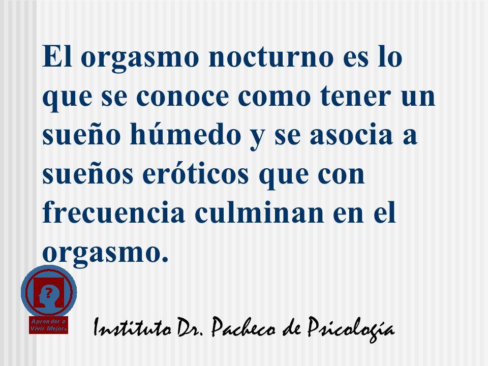 Instituto Dr. Pacheco de Psicología El orgasmo nocturno es lo que se conoce como tener un sueño húmedo y se asocia a sueños eróticos que con frecuenci