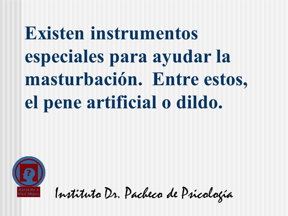 Instituto Dr. Pacheco de Psicología Existen instrumentos especiales para ayudar la masturbación. Entre estos, el pene artificial o dildo.