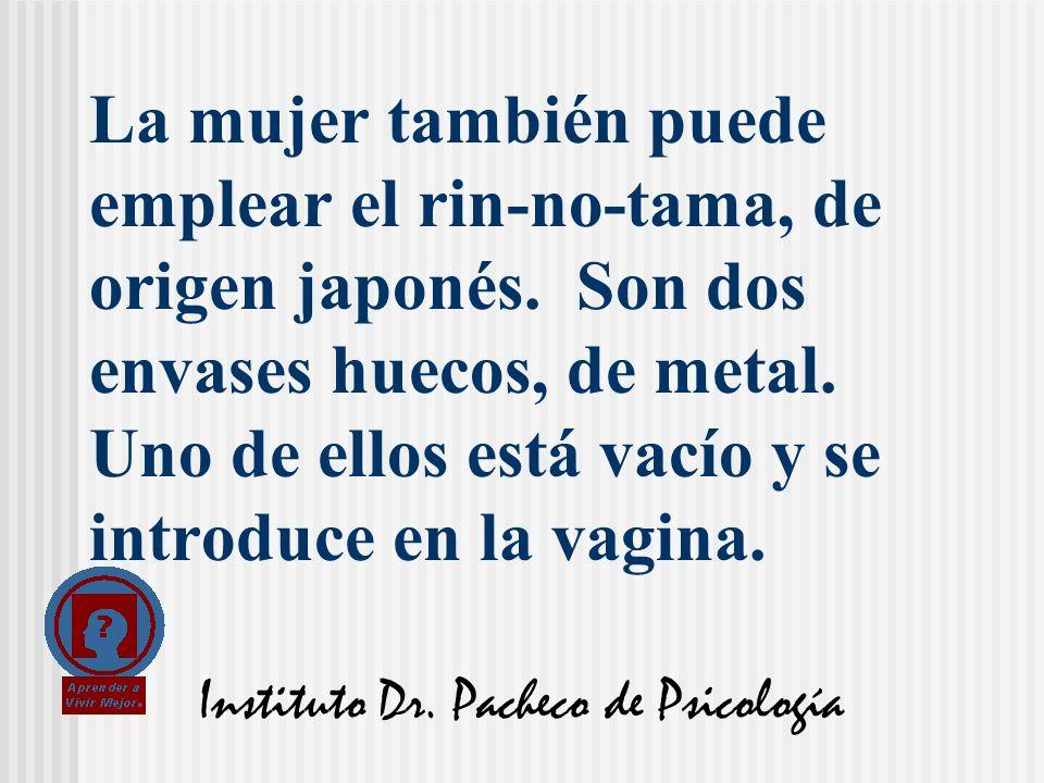 Instituto Dr. Pacheco de Psicología La mujer también puede emplear el rin-no-tama, de origen japonés. Son dos envases huecos, de metal. Uno de ellos e