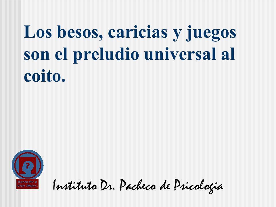Instituto Dr. Pacheco de Psicología Los besos, caricias y juegos son el preludio universal al coito.