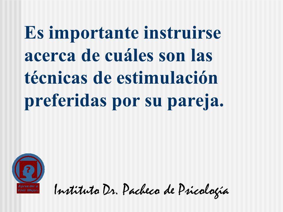 Instituto Dr. Pacheco de Psicología Es importante instruirse acerca de cuáles son las técnicas de estimulación preferidas por su pareja.