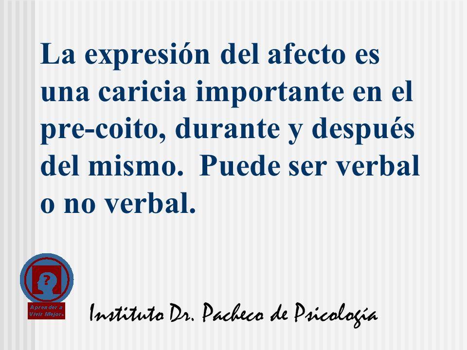 Instituto Dr. Pacheco de Psicología La expresión del afecto es una caricia importante en el pre-coito, durante y después del mismo. Puede ser verbal o