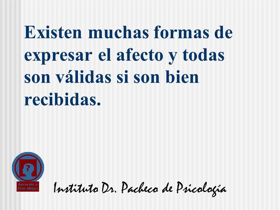 Instituto Dr. Pacheco de Psicología Existen muchas formas de expresar el afecto y todas son válidas si son bien recibidas.
