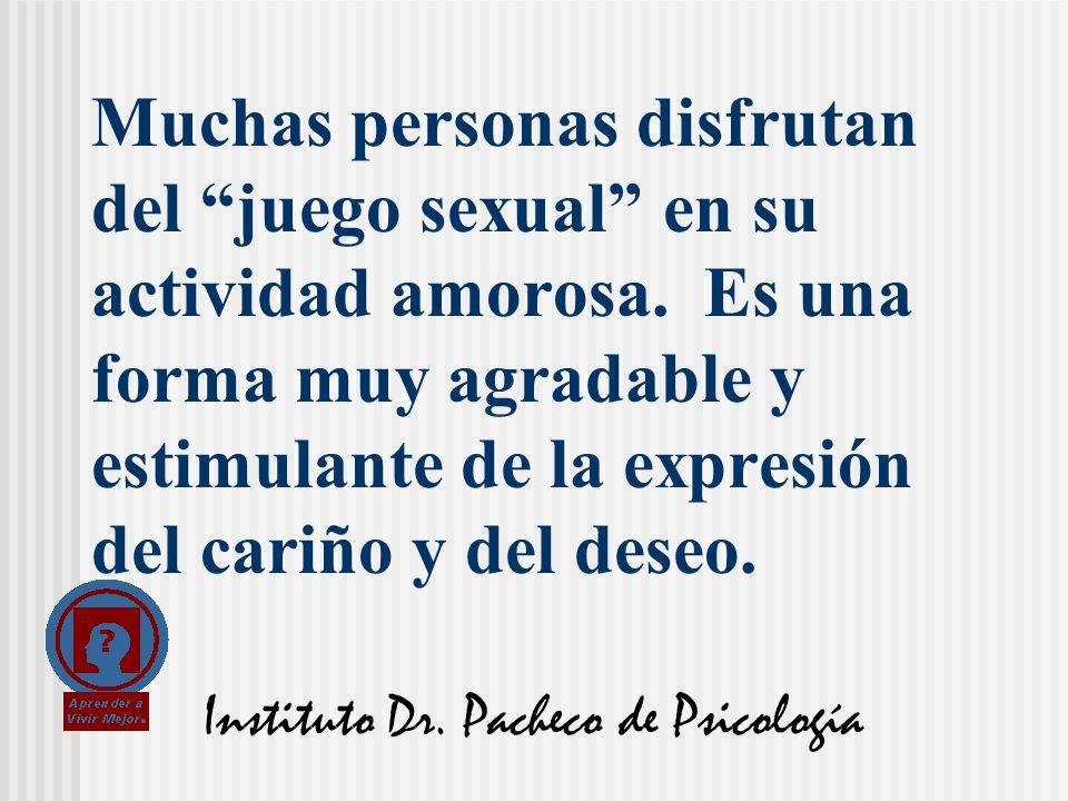 Instituto Dr. Pacheco de Psicología Muchas personas disfrutan del juego sexual en su actividad amorosa. Es una forma muy agradable y estimulante de la