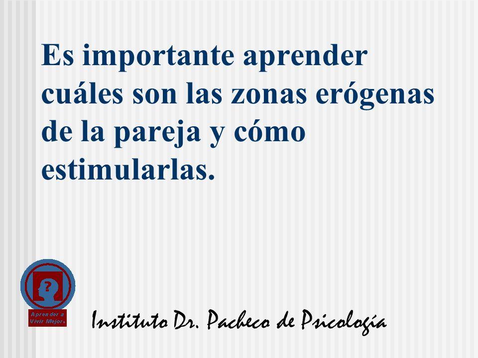 Instituto Dr. Pacheco de Psicología Es importante aprender cuáles son las zonas erógenas de la pareja y cómo estimularlas.