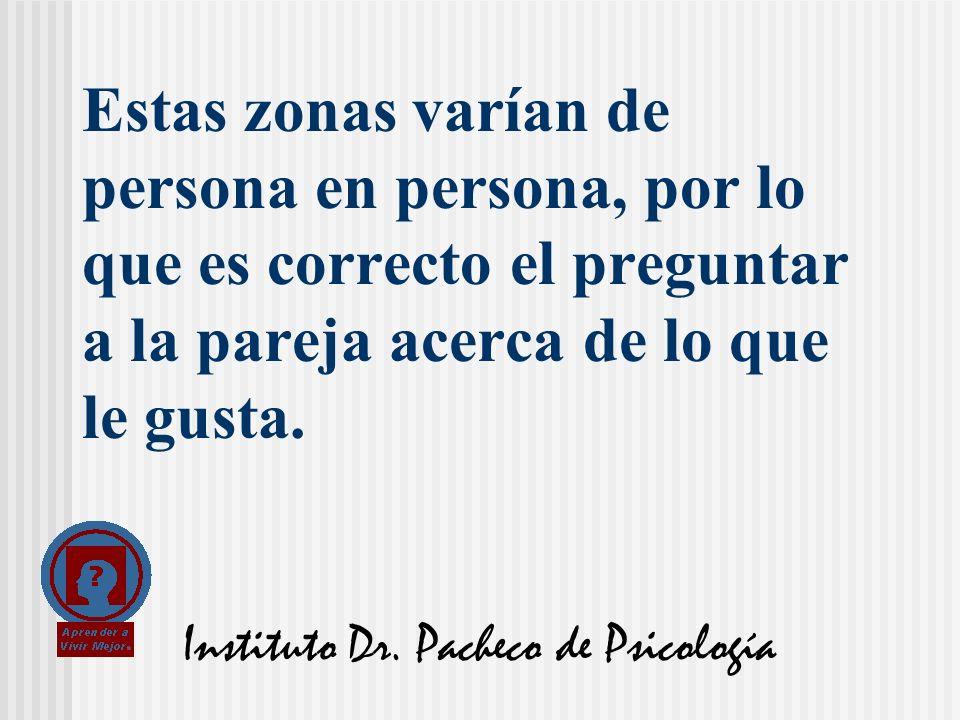 Instituto Dr. Pacheco de Psicología Estas zonas varían de persona en persona, por lo que es correcto el preguntar a la pareja acerca de lo que le gust