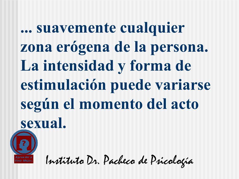 Instituto Dr. Pacheco de Psicología... suavemente cualquier zona erógena de la persona. La intensidad y forma de estimulación puede variarse según el