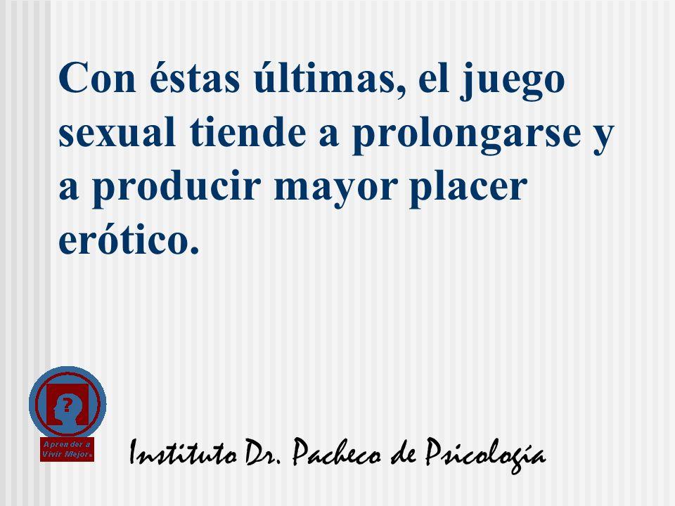 Instituto Dr. Pacheco de Psicología Con éstas últimas, el juego sexual tiende a prolongarse y a producir mayor placer erótico.