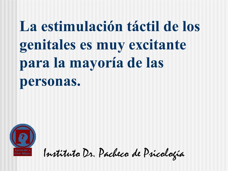 Instituto Dr. Pacheco de Psicología La estimulación táctil de los genitales es muy excitante para la mayoría de las personas.