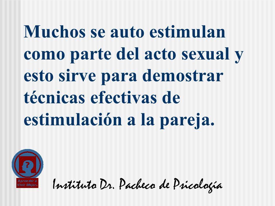 Instituto Dr. Pacheco de Psicología Muchos se auto estimulan como parte del acto sexual y esto sirve para demostrar técnicas efectivas de estimulación