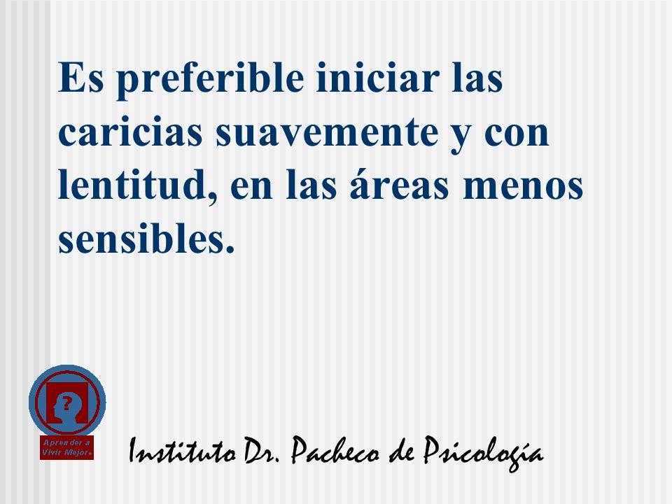 Instituto Dr. Pacheco de Psicología Es preferible iniciar las caricias suavemente y con lentitud, en las áreas menos sensibles.