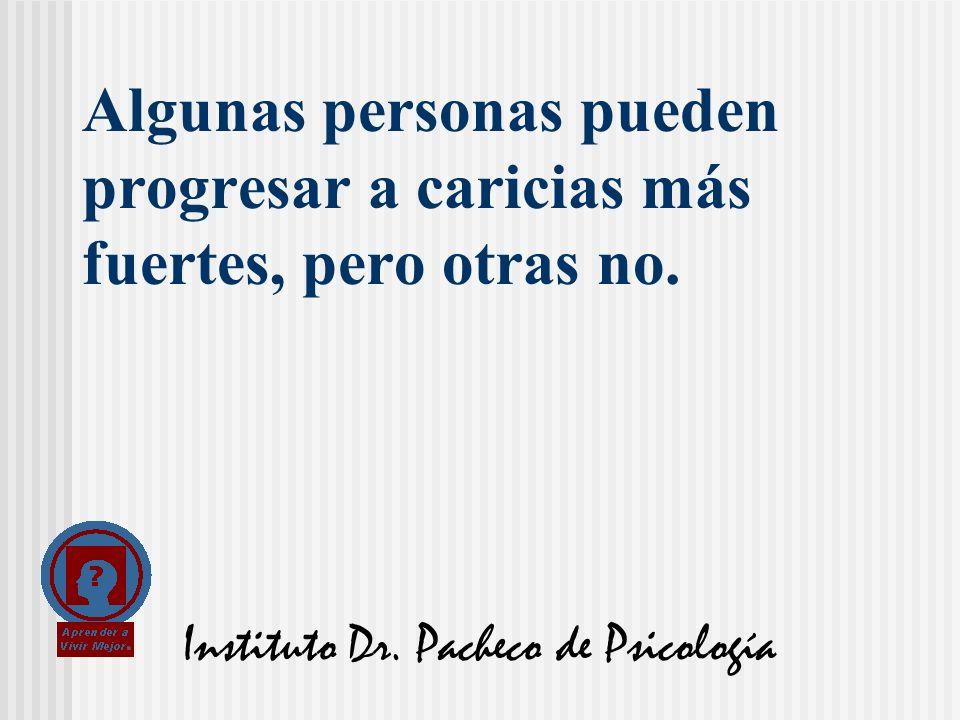 Instituto Dr. Pacheco de Psicología Algunas personas pueden progresar a caricias más fuertes, pero otras no.