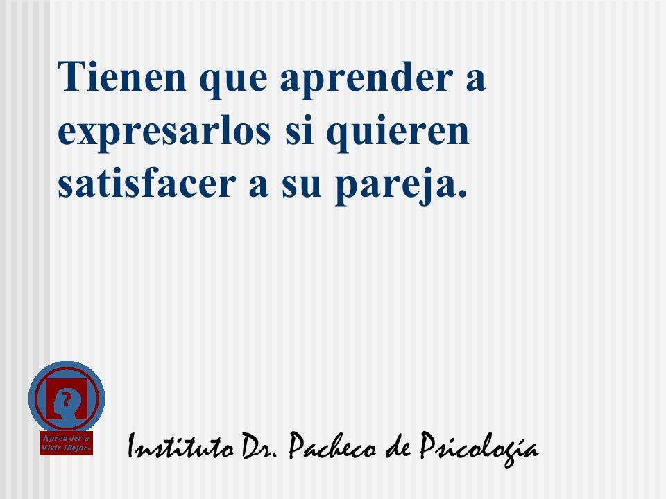 Instituto Dr. Pacheco de Psicología Tienen que aprender a expresarlos si quieren satisfacer a su pareja.