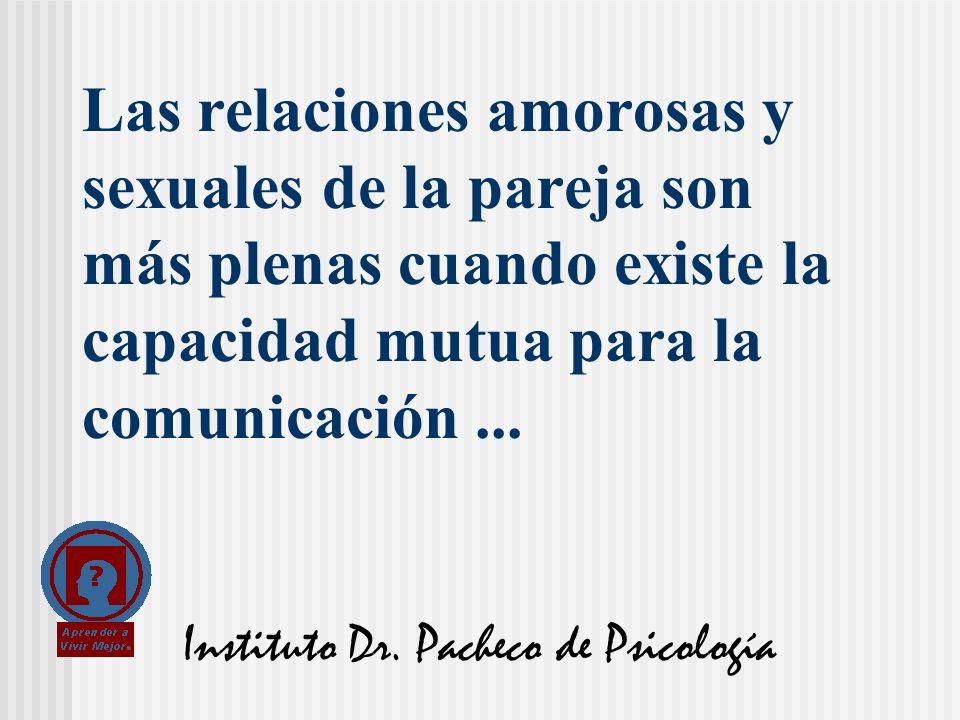 Instituto Dr. Pacheco de Psicología Las relaciones amorosas y sexuales de la pareja son más plenas cuando existe la capacidad mutua para la comunicaci