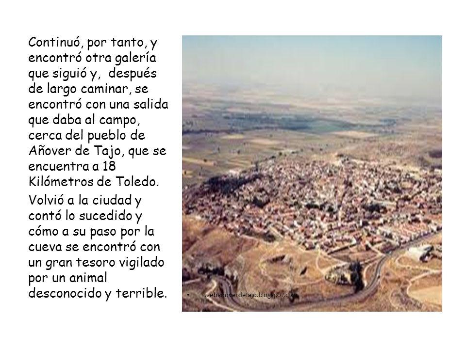 webanoverdetajo.blogspot.com Continuó, por tanto, y encontró otra galería que siguió y, después de largo caminar, se encontró con una salida que daba al campo, cerca del pueblo de Añover de Tajo, que se encuentra a 18 Kilómetros de Toledo.
