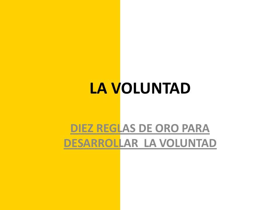 LA VOLUNTAD DIEZ REGLAS DE ORO PARA DESARROLLAR LA VOLUNTAD