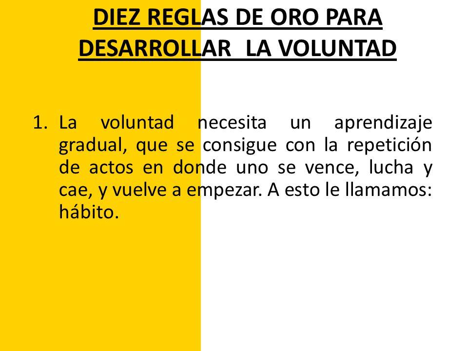 DIEZ REGLAS DE ORO PARA DESARROLLAR LA VOLUNTAD 2.
