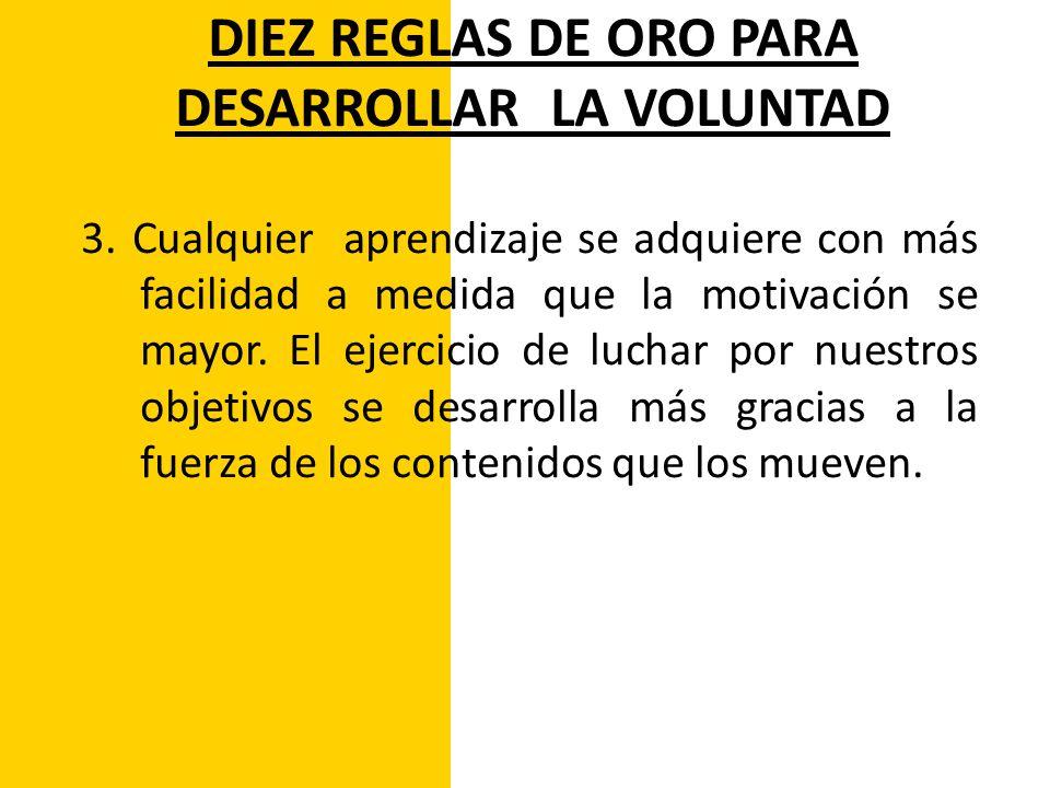 DIEZ REGLAS DE ORO PARA DESARROLLAR LA VOLUNTAD 4.
