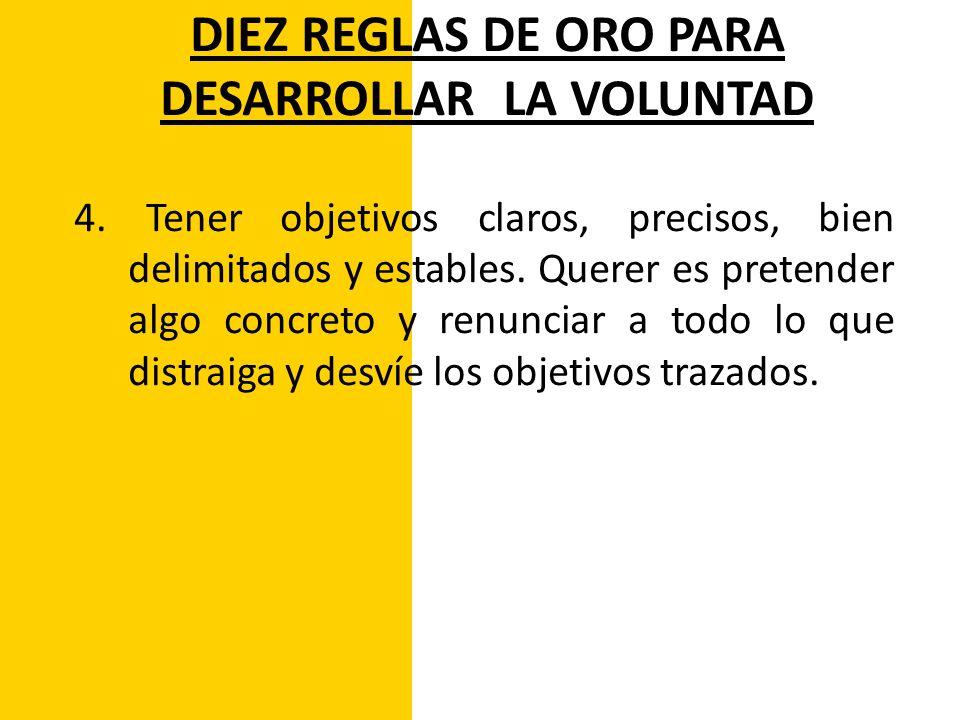 DIEZ REGLAS DE ORO PARA DESARROLLAR LA VOLUNTAD 5.