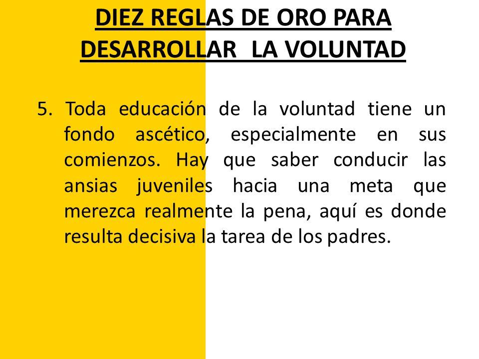 DIEZ REGLAS DE ORO PARA DESARROLLAR LA VOLUNTAD 6.