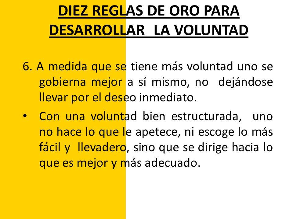 DIEZ REGLAS DE ORO PARA DESARROLLAR LA VOLUNTAD 7.