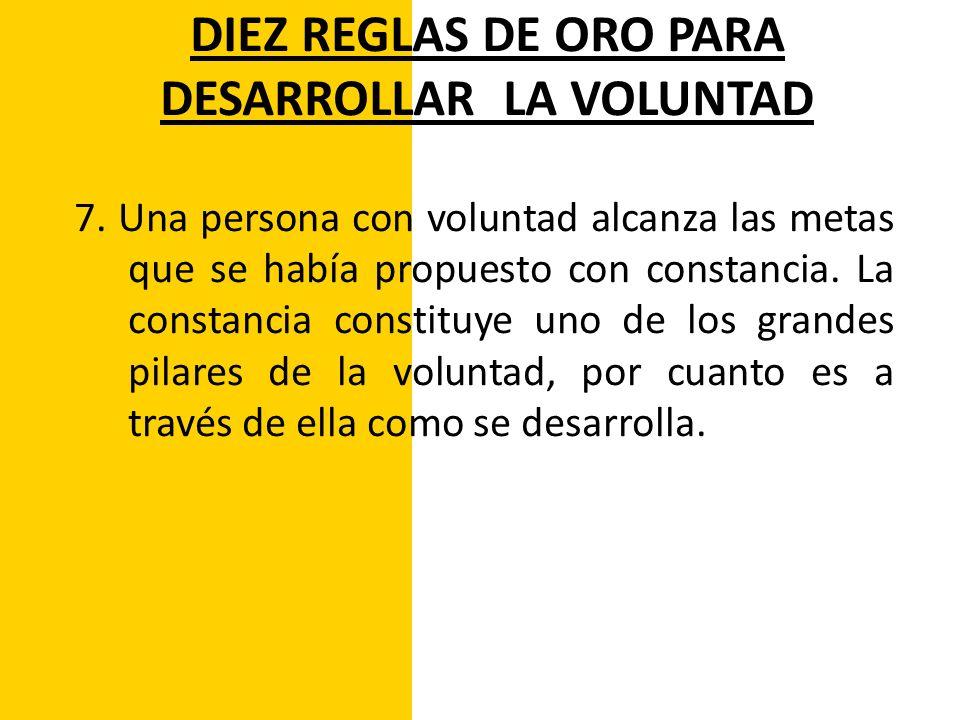 DIEZ REGLAS DE ORO PARA DESARROLLAR LA VOLUNTAD 8.