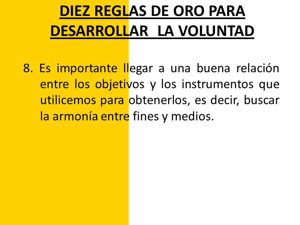 DIEZ REGLAS DE ORO PARA DESARROLLAR LA VOLUNTAD 9.