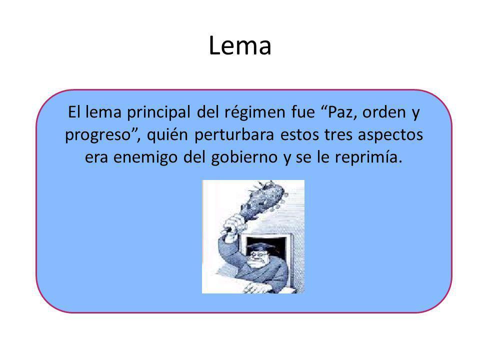 Lema El lema principal del régimen fue Paz, orden y progreso, quién perturbara estos tres aspectos era enemigo del gobierno y se le reprimía.