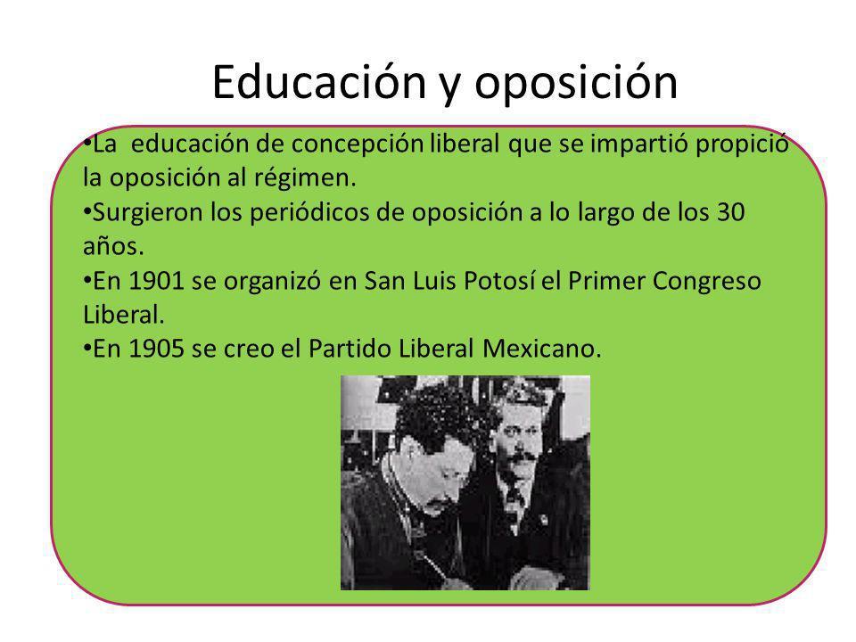 Educación y oposición La educación de concepción liberal que se impartió propició la oposición al régimen. Surgieron los periódicos de oposición a lo