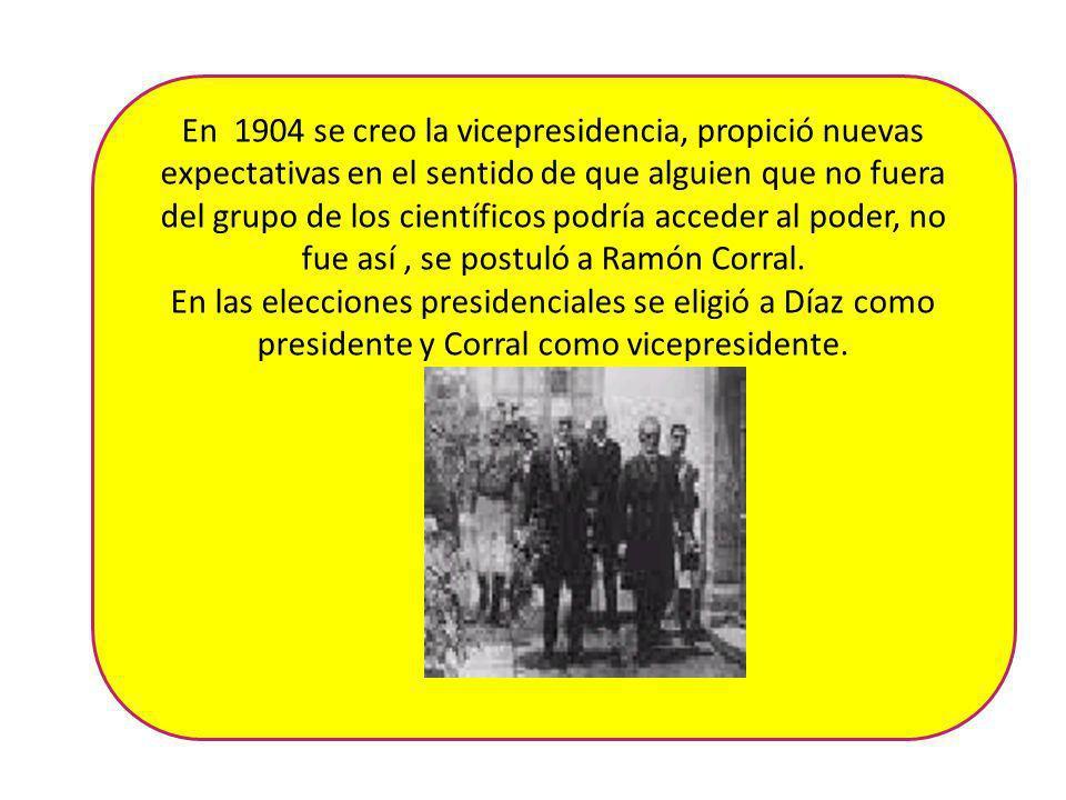 En 1904 se creo la vicepresidencia, propició nuevas expectativas en el sentido de que alguien que no fuera del grupo de los científicos podría acceder