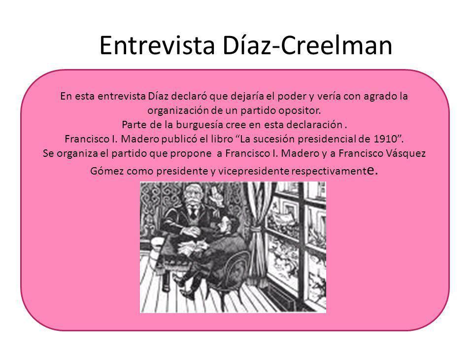 Entrevista Díaz-Creelman En esta entrevista Díaz declaró que dejaría el poder y vería con agrado la organización de un partido opositor. Parte de la b