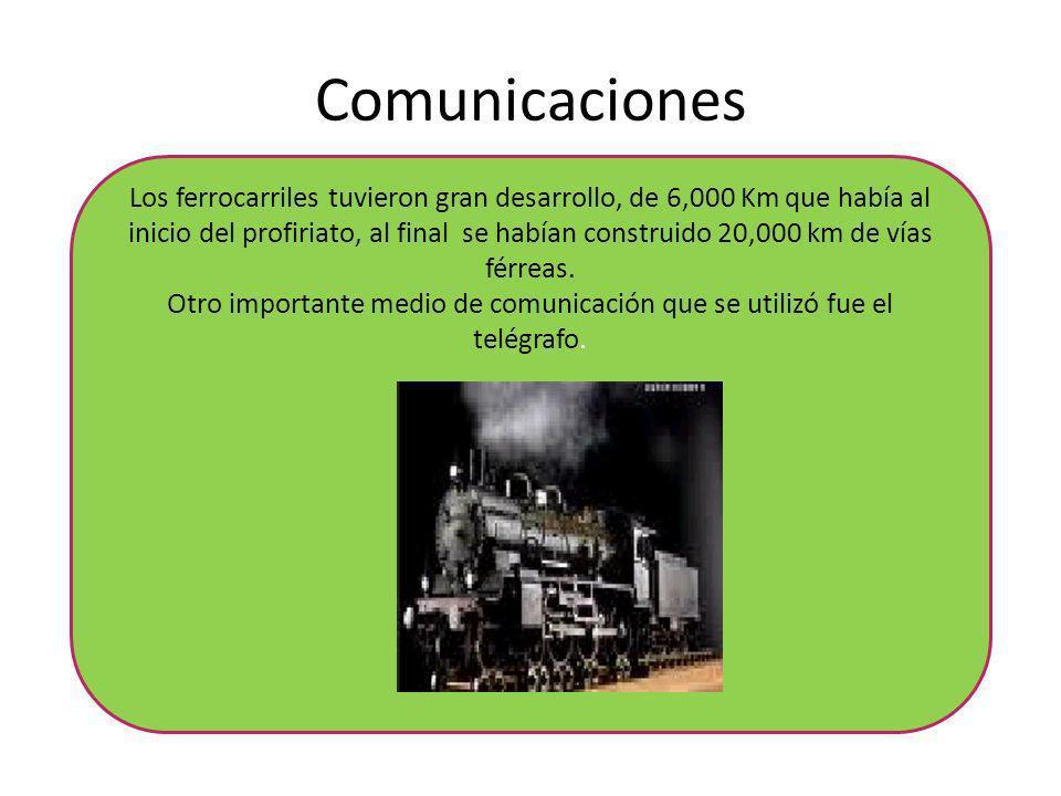 Comunicaciones Los ferrocarriles tuvieron gran desarrollo, de 6,000 Km que había al inicio del profiriato, al final se habían construido 20,000 km de