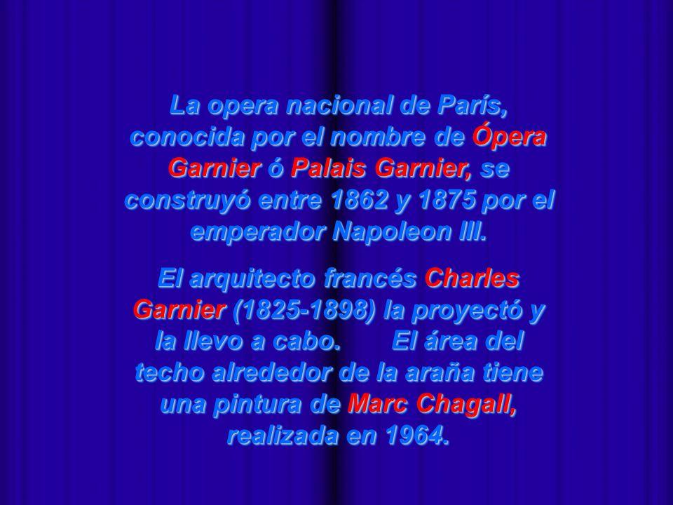 - La opera nacional de París, conocida por el nombre de Ópera Garnier ó Palais Garnier, se construyó entre 1862 y 1875 por el emperador Napoleon III.