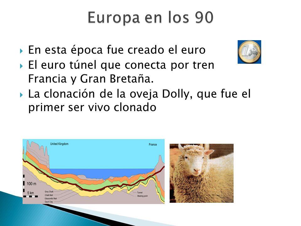 En esta época fue creado el euro El euro túnel que conecta por tren Francia y Gran Bretaña. La clonación de la oveja Dolly, que fue el primer ser vivo