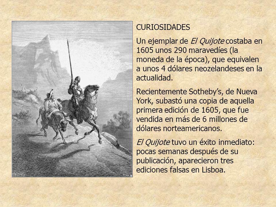 CURIOSIDADES Un ejemplar de El Quijote costaba en 1605 unos 290 maravedíes (la moneda de la época), que equivalen a unos 4 dólares neozelandeses en la