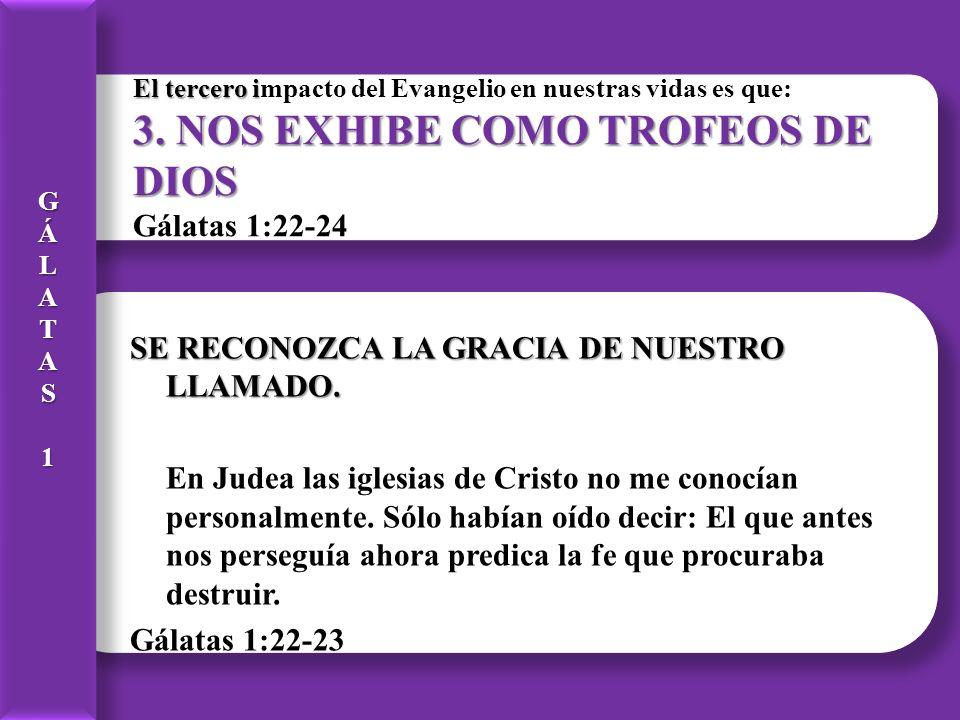 El tercero i 3. NOS EXHIBE COMO TROFEOS DE DIOS El tercero impacto del Evangelio en nuestras vidas es que: 3. NOS EXHIBE COMO TROFEOS DE DIOS Gálatas