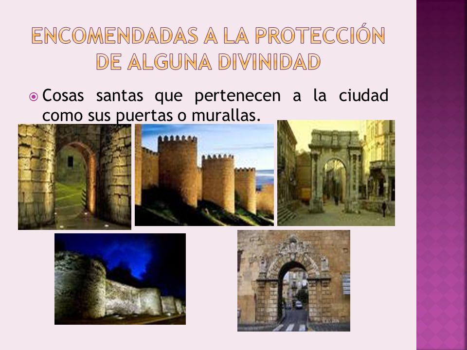 Cosas santas que pertenecen a la ciudad como sus puertas o murallas.