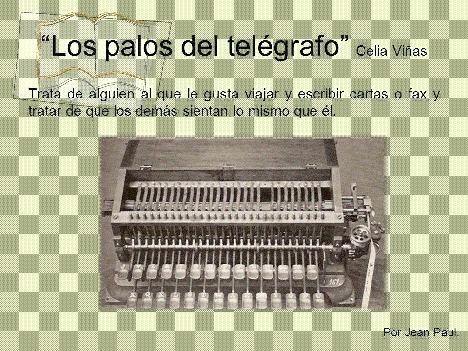 Los palos del telégrafo Celia Viñas Trata de alguien al que le gusta viajar y escribir cartas o fax y tratar de que los demás sientan lo mismo que él.