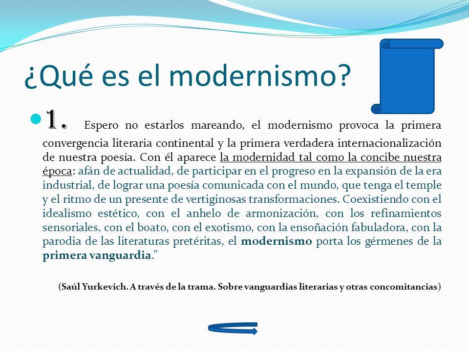 ¿Qué es el modernismo? 1. Espero no estarlos mareando, el modernismo provoca la primera convergencia literaria continental y la primera verdadera inte