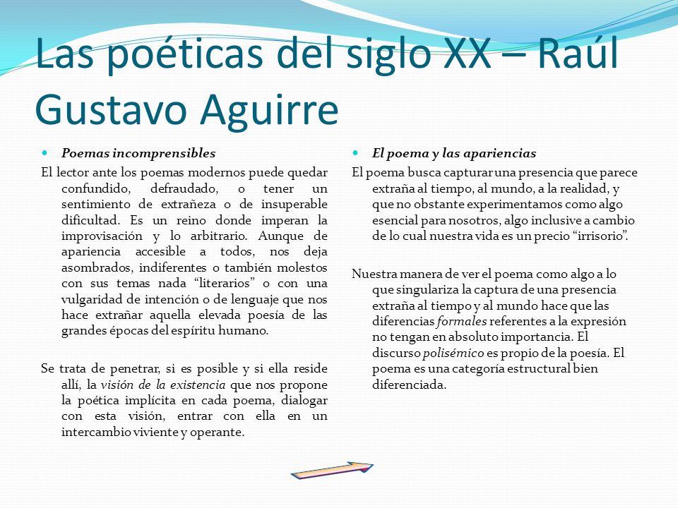 Las poéticas del siglo XX – Raúl Gustavo Aguirre Poemas incomprensibles El lector ante los poemas modernos puede quedar confundido, defraudado, o tene