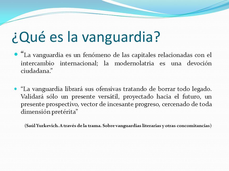 ¿Qué es la vanguardia? La vanguardia es un fenómeno de las capitales relacionadas con el intercambio internacional; la modernolatria es una devoción c