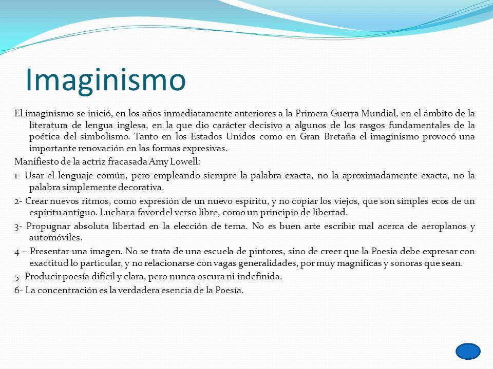 Imaginismo El imaginismo se inició, en los años inmediatamente anteriores a la Primera Guerra Mundial, en el ámbito de la literatura de lengua inglesa