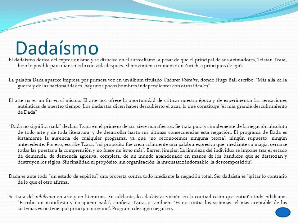Dadaísmo El dadaísmo deriva del expresionismo y se disuelve en el surrealismo, a pesar de que el principal de sus animadores, Tristan Tzara, hizo lo p
