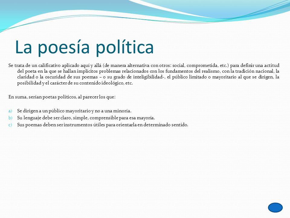 La poesía política Se trata de un calificativo aplicado aquí y allá (de manera alternativa con otros: social, comprometida, etc.) para definir una act