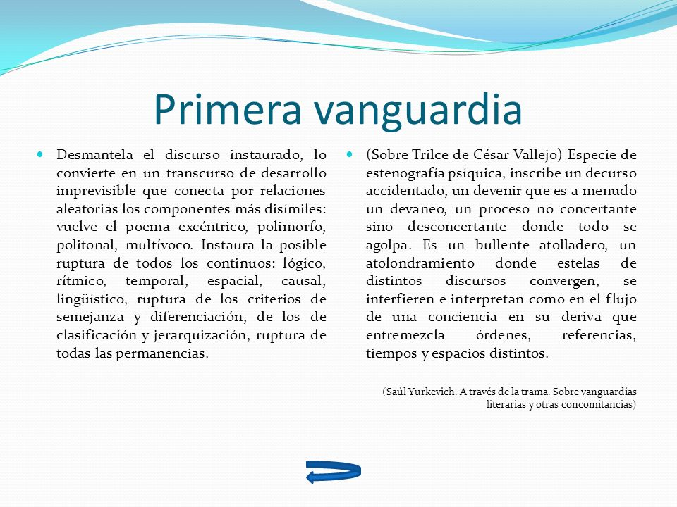 La segunda vanguardia Su visión corresponde a una gnoseología actual; está precedida por la idea de relatividad, discontinuidad, inestabilidad, simultaneidad, heterogeneidad, fragmentación.