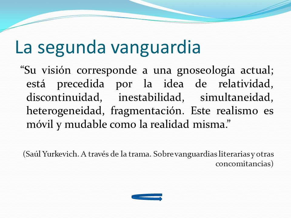 La segunda vanguardia Su visión corresponde a una gnoseología actual; está precedida por la idea de relatividad, discontinuidad, inestabilidad, simult